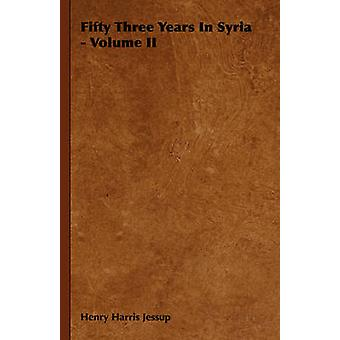 Fifty Three Years in Syria  Volume II by Jessup & Henry Harris