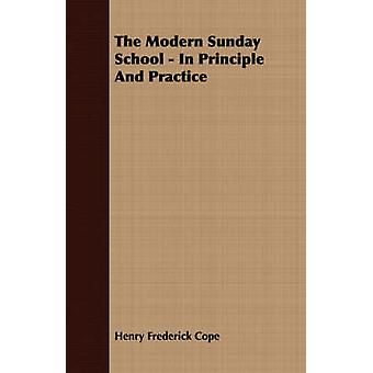 The Modern Sunday School  In Principle And Practice by Cope & Henry Frederick