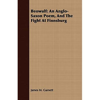 Beowulf An AngloSaxon Poem And The Fight At Finnsburg by Garnett & James M.