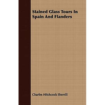 Stained Glass Tours In Spain And Flanders by Sherrill & Charles Hitchcock