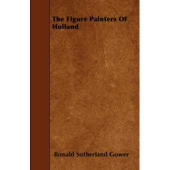 The Figure Painters Of Holland by Gower & Ronald Sutherland