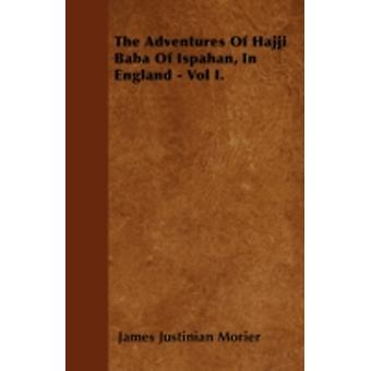 The Adventures Of Hajji Baba Of Ispahan In England  Vol I. by Morier & James Justinian