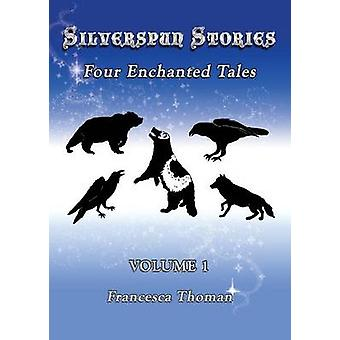 Silverspun Stories Four Enchanted Tales by Thoman & Francesca
