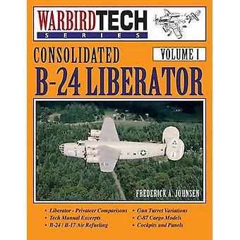 Consolidated B24 Liberator Warbirdtech Vol. 1 by Johnsen & Frederick A.