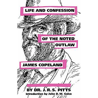 Life and Confession of the Noted Outlaw James Copeland by Pitts & J. R. S.