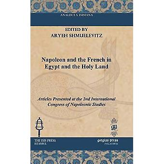 Napoleon and the French in Egypt and the Holy Land by Shmuelevitz & Aryeh