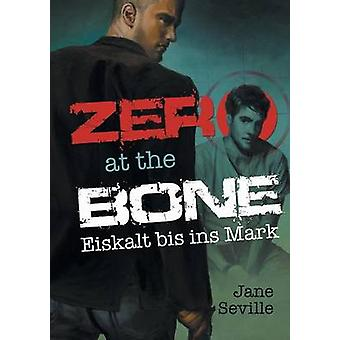 Zero at the Bone Eiskalt bis ins Mark by Seville & Jane