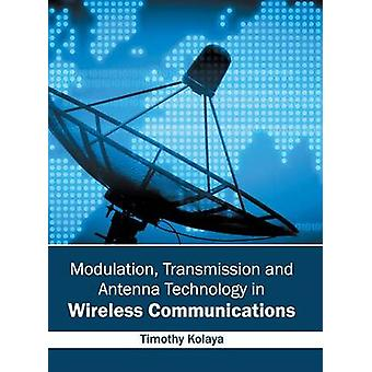 Modulation Transmission and Antenna Technology in Wireless Communications by Kolaya & Timothy