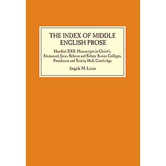 Index of Middle English Prose Handlist XXII Manuscripts in Christs Emmanuel Jesus Selwyn and Sidney Sussex Colleges Peterhouse and Trinity Hal by Lucas & Angela