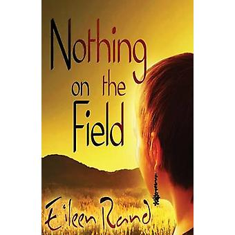 Nothing on the Field A message of hope from a recovering anorexic by Rand & Eileen