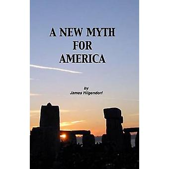 A New Myth for America by Hilgendorf & James