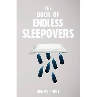 The Book of Endless Sleepovers by Hoke & Henry