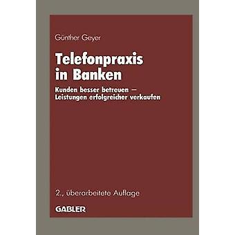 Telefonpraxis in Banken  Kunden besser betreuen  Leistungen erfolgreicher verkaufen by Geyer & Gnther