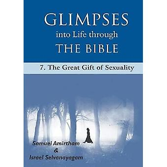 Glimpses into Life through The Bible7The Great Gift of Sexuality by Amirtham & Samuel