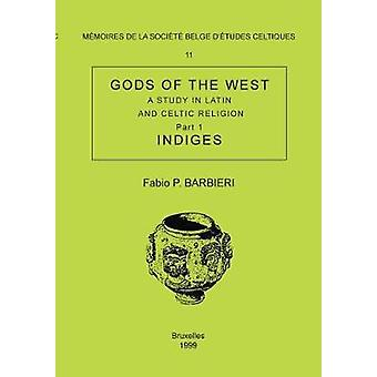 Mmoire n11  Gods of the West. A study in latin and celtic religion Part 1  Indiges by Barbieri & Fabio P.