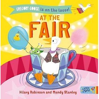 Gregory Goose is on the Loose At the Fair by Hilary Robinson