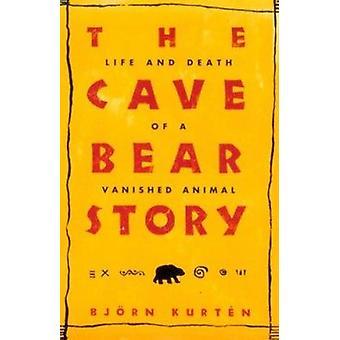 The Cave Bear Story - Life and Death of a Vanished Animal by Bjorn Kur