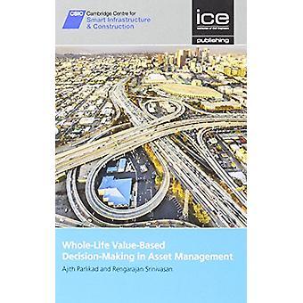 Whole-Life Value-Based Decision-Making in Asset Management [CSIC Seri