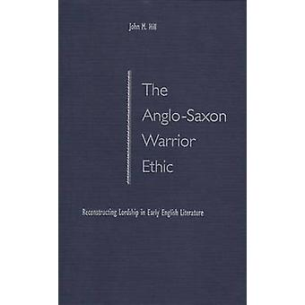 The Anglo-Saxon Warrior Ethic - Reconstructing Lordship in Early Engli