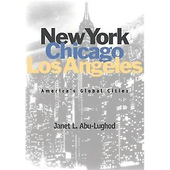 New York - Chicago - Los Angeles - America's Global Cities by Janet L.