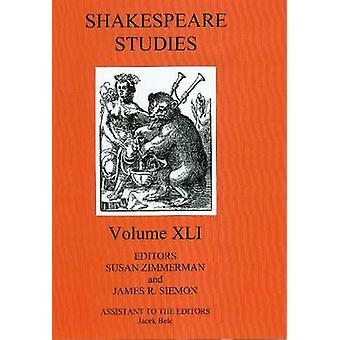 Shakespeare Studies - Volume XlI by Susan Zimmerman - James R. Siemon