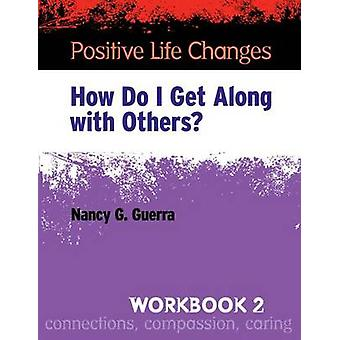 Positive Life Changes - How Do I Get Along with Others? by Nancy G. Gu