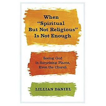 When Spiritual But Not Religious is Not Enough by Lillian Daniel - 97