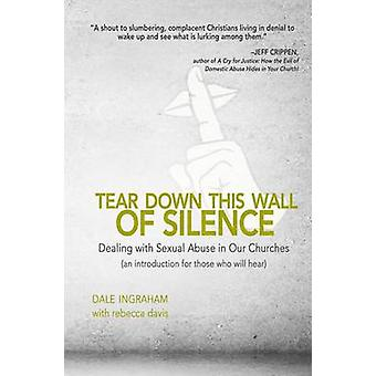 Tear Down This Wall of Silence - Dealing with Sexual Abuse in Our Chur