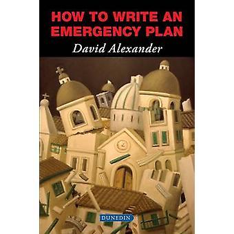How to Write an Emergency Plan by David E. Alexander - 9781780460123