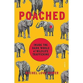 Poached - inside the dark world of wildlife trafficking by Rachel Love