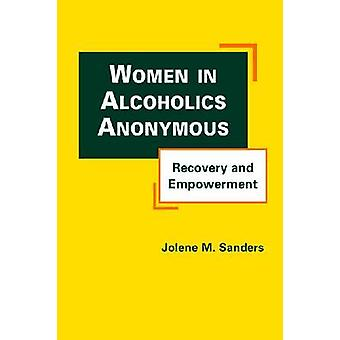 Women in Alcoholics Anonymous - Recovery and Empowerment by Jolene M.