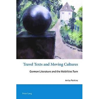 Travel Texts and Moving Cultures - German Literature and the Mobilitie