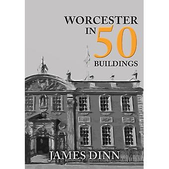 Worcester in 50 Buildings by Dinn & James
