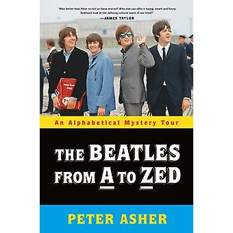 The Beatles from a to Zed  An Alphabetical Mystery Tour by Peter Asher