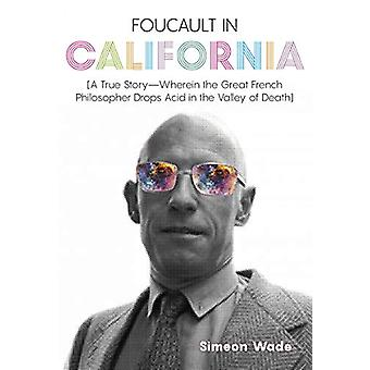 Foucault in California - [A True Story-Wherein the Great French Philos