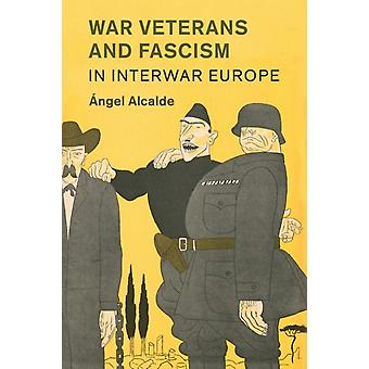 Oorlogsveteranen en fascisme in Interwar Europe door ngel Alcalde