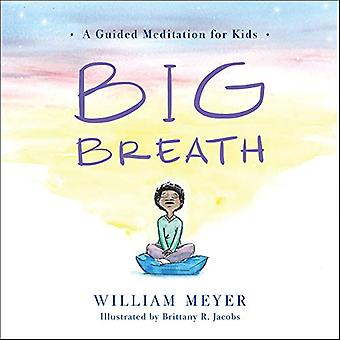 Big Breath - A Guided Meditation for Kids by William Meyer - 978160868
