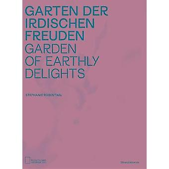 Garden of Earthly Delights by Stephanie Rosenthal - 9788836644544 Book