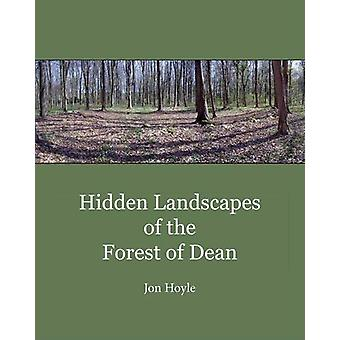 Hidden Landscapes of the Forest of Dean by Jon Hoyle - 9781848022584