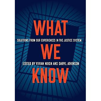 What We Know  Solutions from Our Experiences in the Justice System by Vivian Nixon & Daryl Atkinson