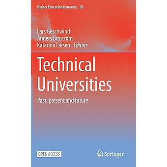Technical Universities by Edited by Lars Geschwind & Edited by Anders Brostroem & Edited by KATARINA LARSEN