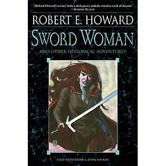 Sword Woman And Other Historical Adventures by Robert E Howard