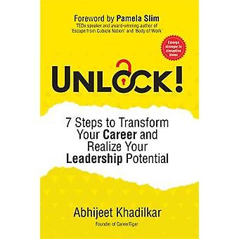 Unlock!: 7 Steps to Transform Your Career and Realize Your Leadership Potential