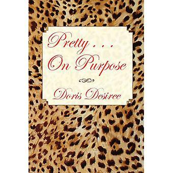 Pretty . . . on Purpose by Doris Desiree - 9781450051224 Book