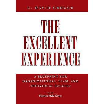 The Excellent Experience - A Blueprint for Organizational - Team - and