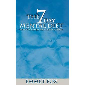The Seven Day Mental Diet - How to Change Your Life in a Week by Emmet