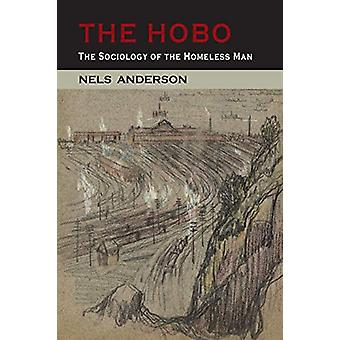 The Hobo - The Sociology of the Homeless Man by Nels Anderson - 978161
