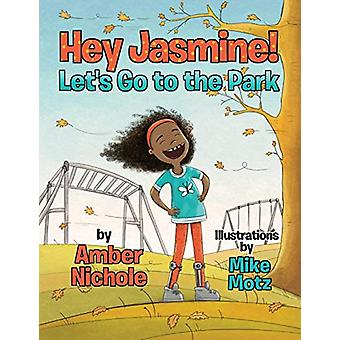 Hey Jasmine! Let's Go to the Park by Amber Nichole - 9781733550017 Bo