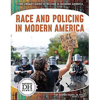 Racism in America Race and Policing in Modern America by Duchess Harris