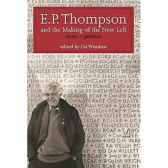E.P. Thompson and the Making of the New Left  Essays amp Polemics by E P P Thompson & Edited by Carl Winslow